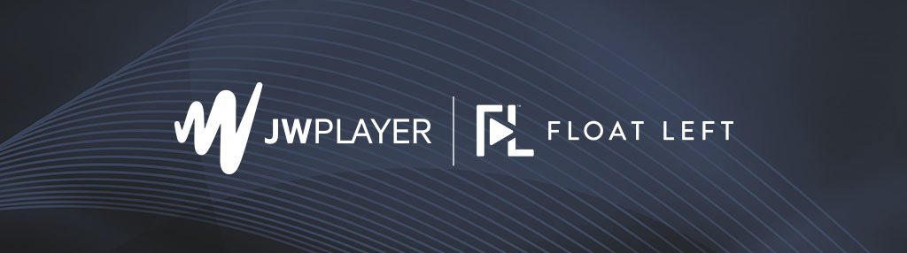 JW Player Joins Forces with Float Left to Simplify OTT for
